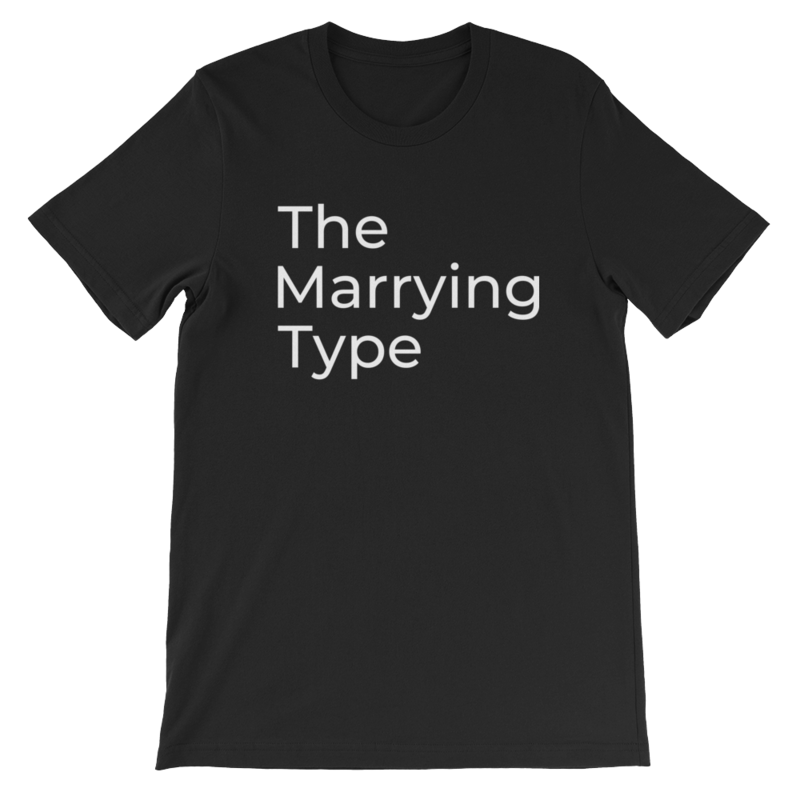 The Marrying Type T-shirt (Unisex)