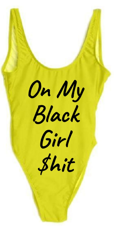 On my Black Girl $hit Swimsuit/Bodysuit