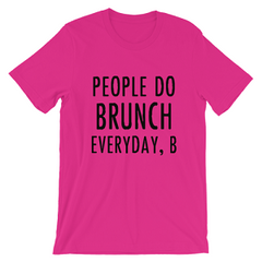 People Do Brunch Everyday, B Unisex T-shirt