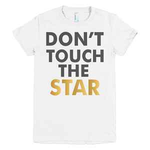 Don't Touch The Star T-shirt
