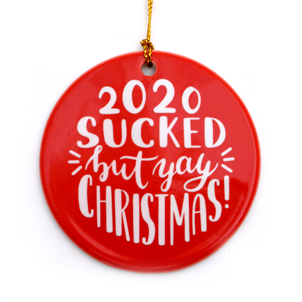 2020 Sucked but Yay Christmas Ornament