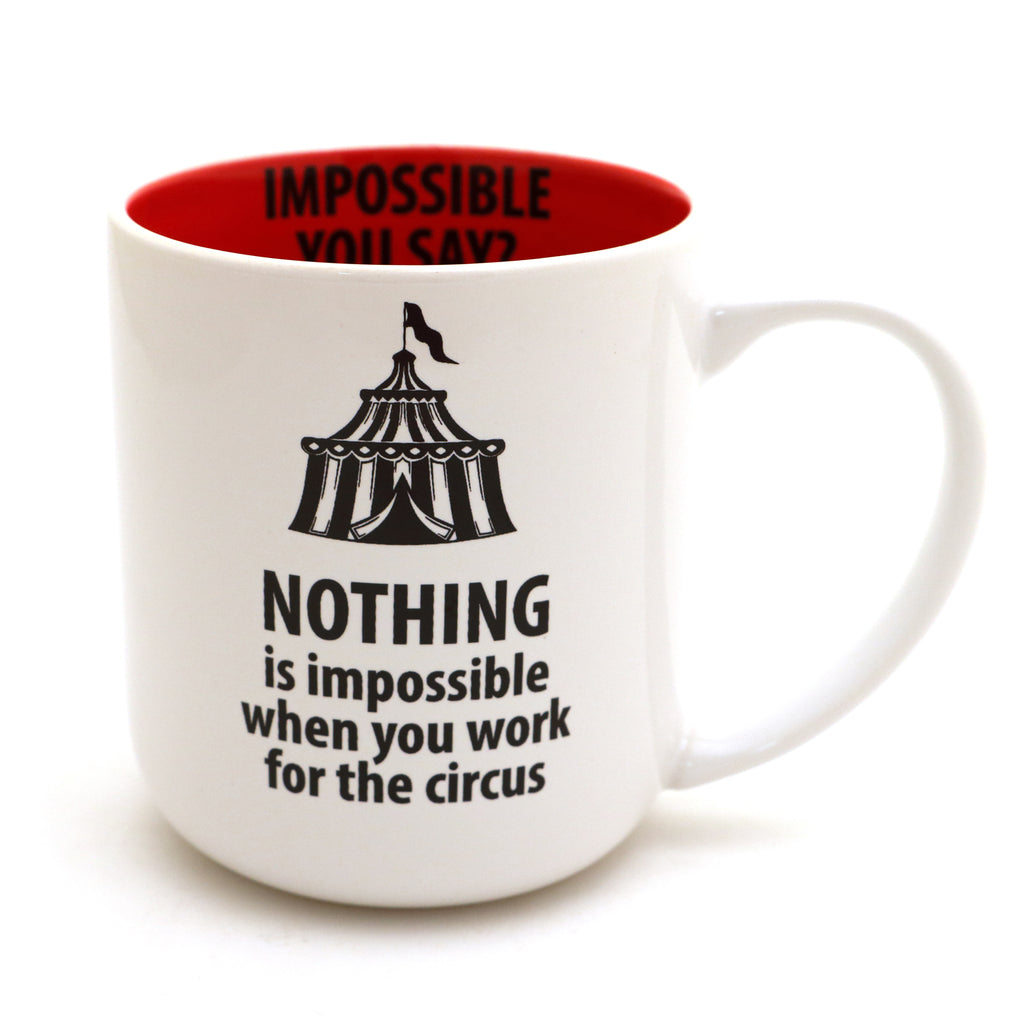 Impossible you say? Nothing is impossible when you work for the circus mug