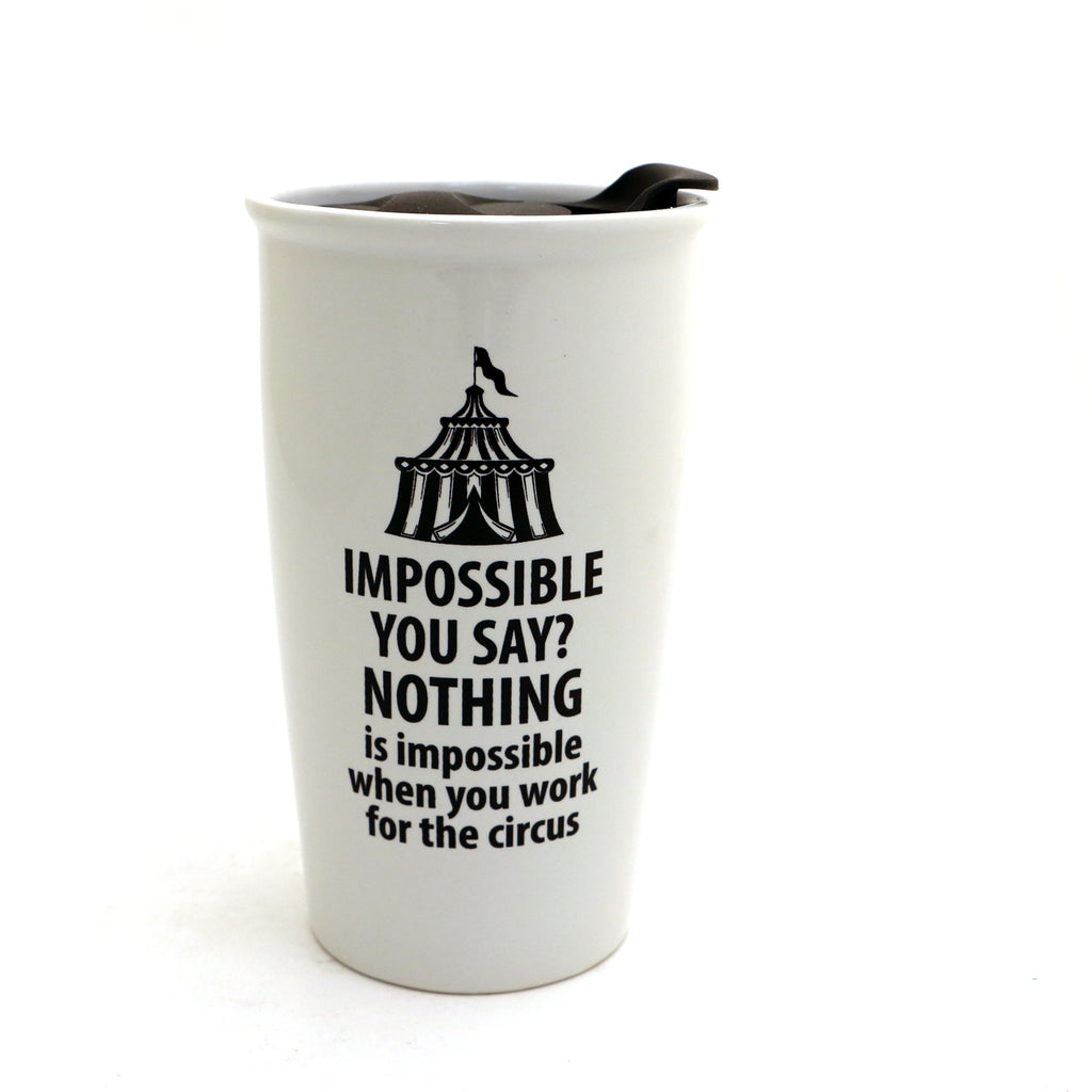 Impossible travel mug, Working for the Circus, eco friendly mug with lid