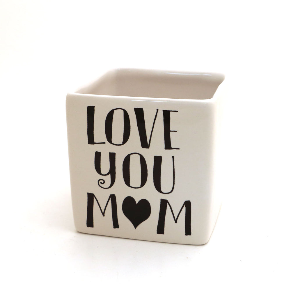 Love you Mom, planter, square pot, candle holder, Mothers Day Gift