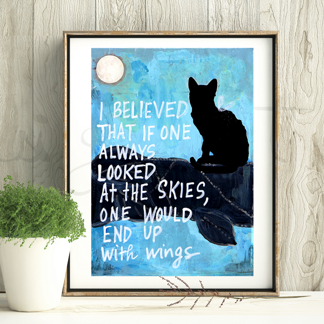 "This is an unframed print of my original artwork. It reads: ""I BELIEVED THAT IF ONE ALWAYS LOOKED"
