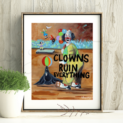 Clowns Ruin Everything Print