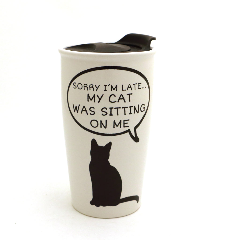 Cat travel mug- Sorry I'm late my cat was sitting on me, travel mug with handle