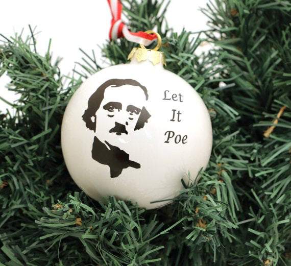 Edgar Allan Poe Christmas ornament reads Let it Poe- and if you have had trouble finding the perfe