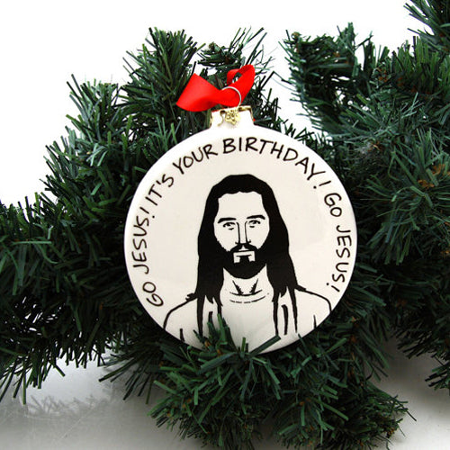 Jesus Christmas Ornament , Funny Ornament, Go Jesus it's Your Birthday, Merry ChristmasI bet Jesus