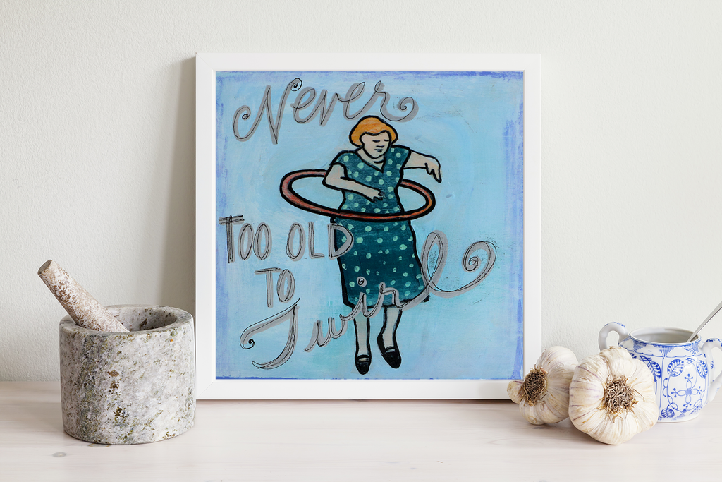This is an unframed print of my original artwork. It reads:Never Too Old To Twirl The image measu