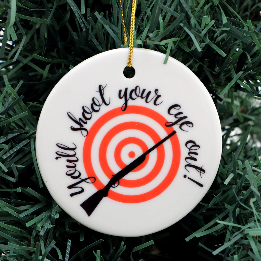Shoot your Eye Out A Christmas Story Ornament