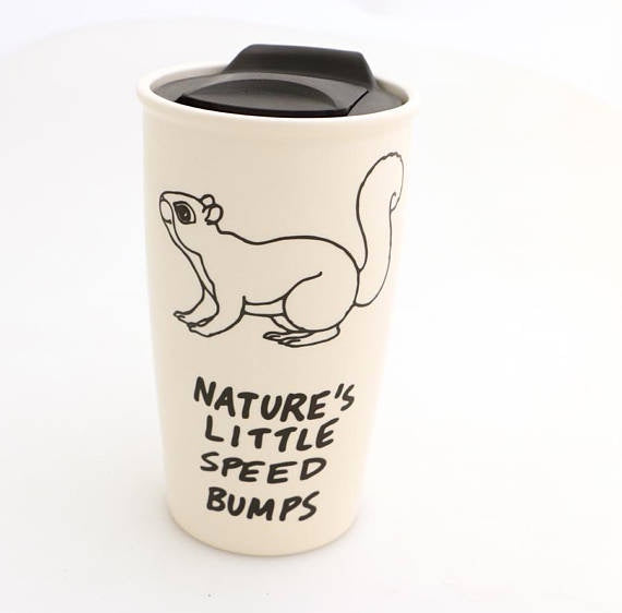 Ceramic travel mug with squirrel , great funny mug perfect as a Fathers Day Gift for Dad or Mom- a