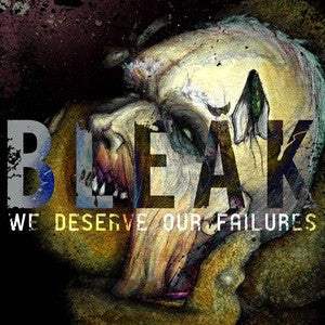 "Bleak ""We Deserve Our Failures"" LP - Dead Tank Records"