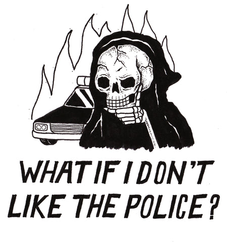 What If I Don't Like The Police? - Shirt