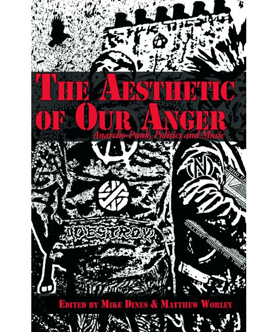 "The Aesthetic of Our Anger ""Anarcho-Punk, Politics and Music"" - Book"