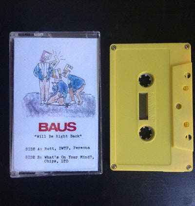 "Baus ""Will Be Right Back"" TAPE"
