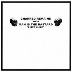 "Man is The Bastard / Bastard Noise (Charred Remains) ""First Music, First Noise"" 7"" - Dead Tank Records"
