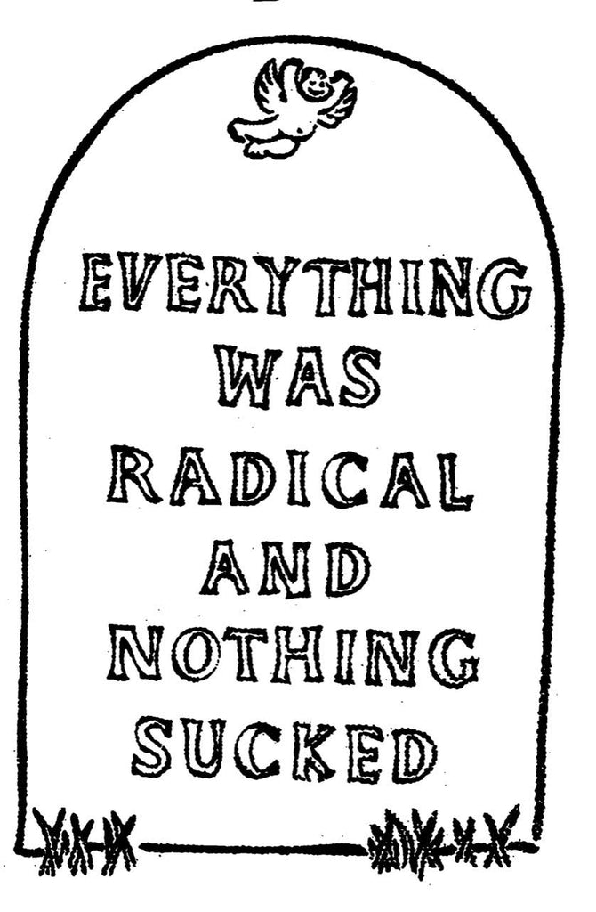 Everything Was Radical and Nothing Sucked - Shirt