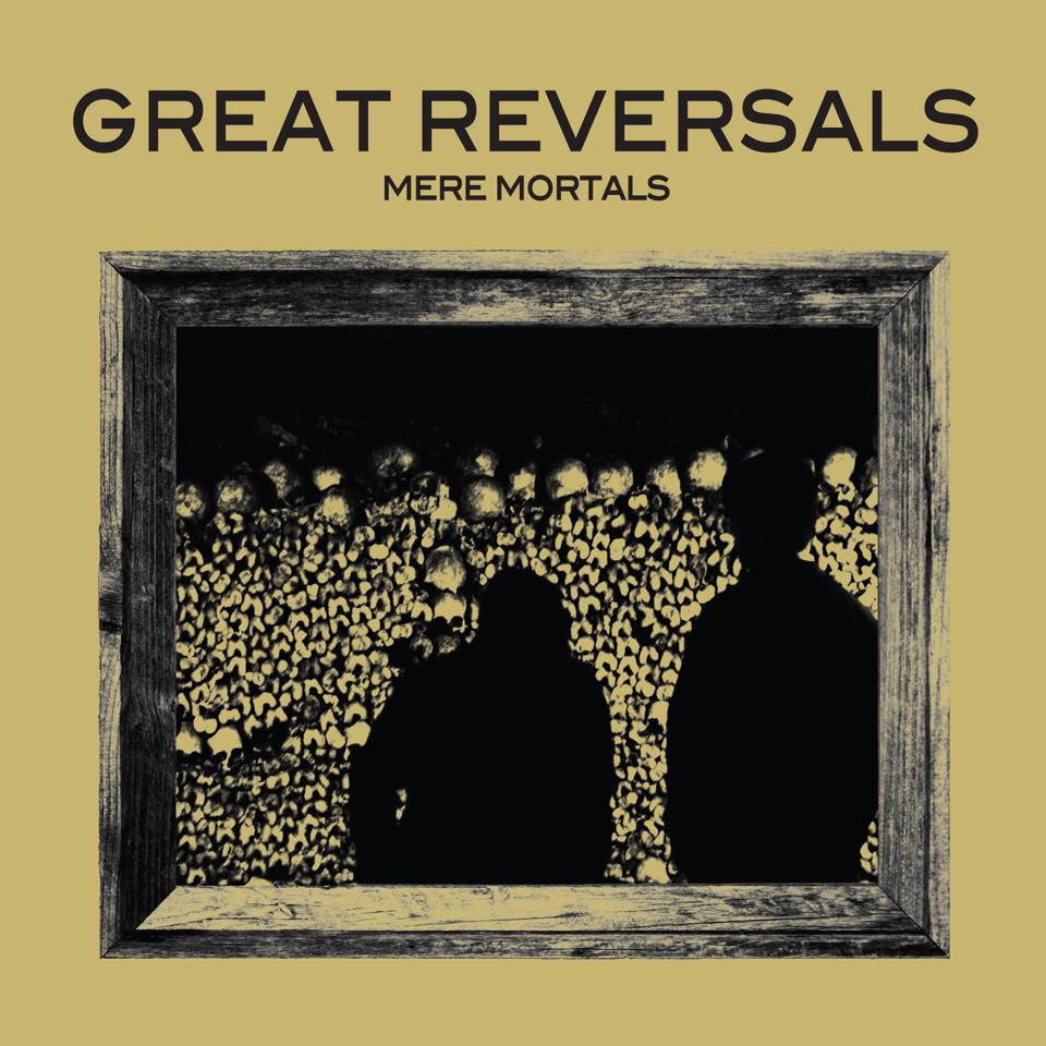 "Great Reversals ""Mere Mortals"" LP - Dead Tank Records"