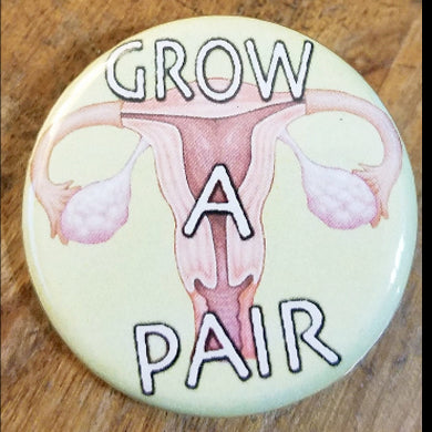 "Grow a Pair - 1.25"" Button"