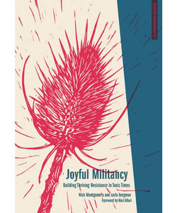 "Joyful Militancy ""Building Thriving Resistance in Toxic Times"" - Book"