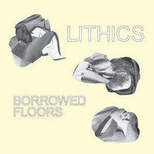 "Lithics ""Borrowed Floors"" LP"