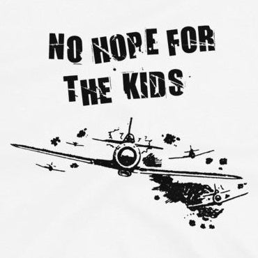 No Hope For The Kids - Shirt