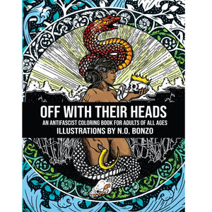 Off with Their Heads: An Antifascist Coloring Book for Adults of All Ages - Book