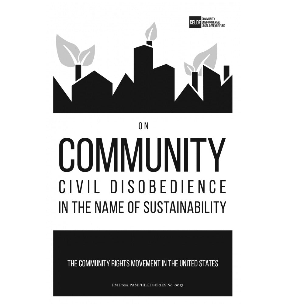 On Community Civil Disobedience in the Name of Sustainability: The Community Rights Movement in the United States - Zine
