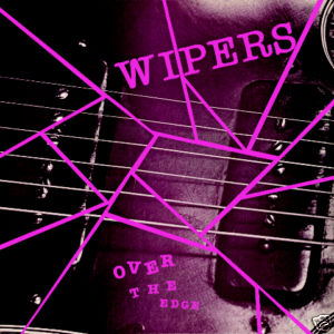 "Wipers ""Over The Edge"" LP"