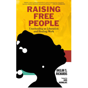 Raising Free People: Unschooling as Liberation and Healing Work - Book