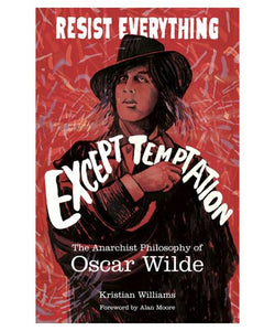 "Resist Everything Except Temptation ""The Anarchist Philosophy of Oscar Wilde"" - Book"