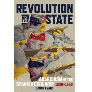 Revolution and the State - Anarchism in the Spanish Civil War, 1936–1939 - Book