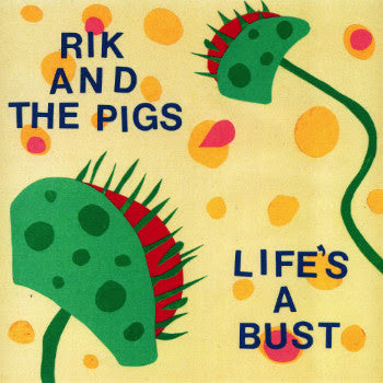 "Rik and the Pigs - Life's A Bust 7"" - Dead Tank Records"