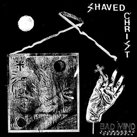 "Shaved Christ ""Bad Mind"" 7"""