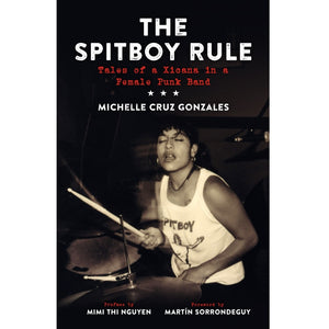 The Spitboy Rule: Tales of a Xicana in a Female Punk Band - Book