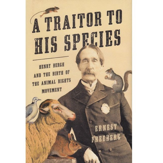 Traitor to His Species - Henry Bergh and the Birth of the Animal Rights Movement - Book