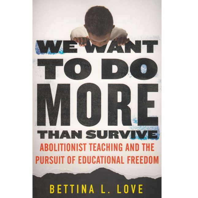 "We Want to Do More Than Survive ""Abolitionist Teaching and the Pursuit of Educational Freedom"" - Book"