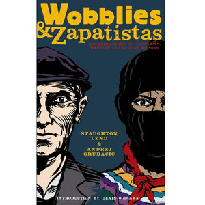 Wobblies and Zapatistas: Conversations on Anarchism, Marxism and Radical History - Book