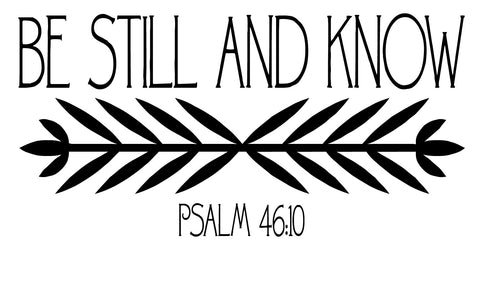 Be Still And Know ; Psalm 46:10 Vinyl Decal