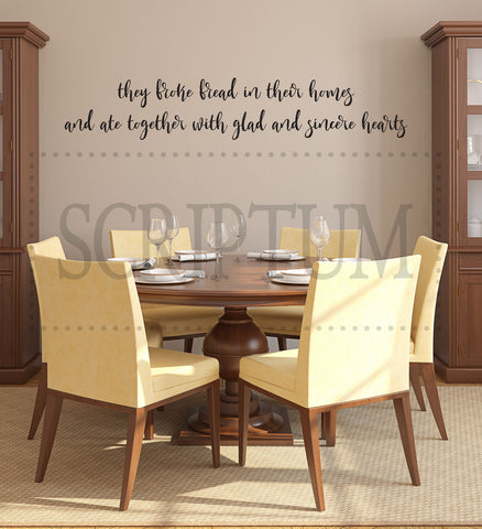 They Broke Bread In Their Homes and Ate Together With Glad And Sincere Hearts ACTS 2:46 Vinyl Decal
