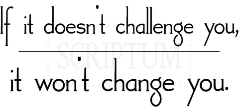If It Doesn't Challenge You It Won't Change You Exercise or Gym Room Vinyl Wall Decal