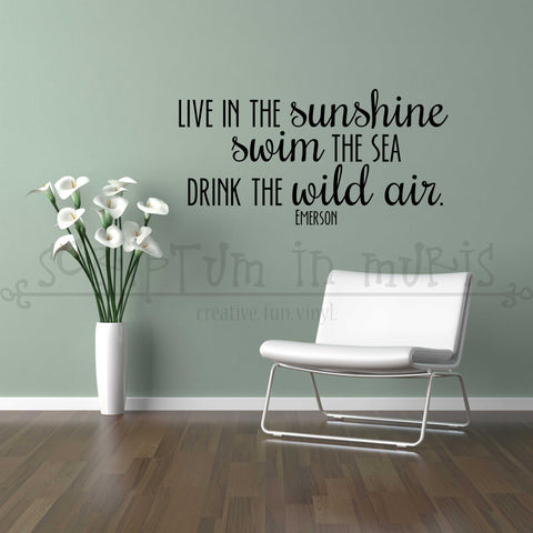 Live In the Sunshine, Swim the Sea, Drink the Wild Air ; Ralph Waldo Emerson Quote Vinyl Decal