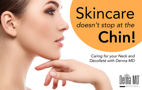 Skincare Doesn't Stop at the Chin! Caring for your Neck and Dècolletè with Derma MD