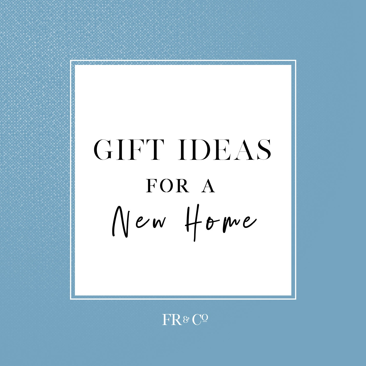 Gift Ideas for a New Home