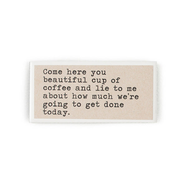 Come Here You Beautiful Cup Of Coffee Magnet