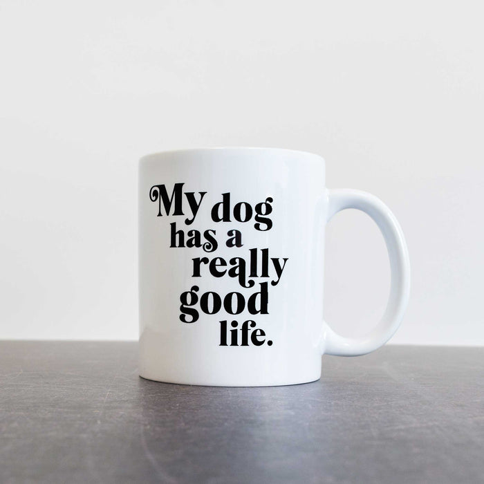 My Dog Has A Really Good Life | Coffee Mug
