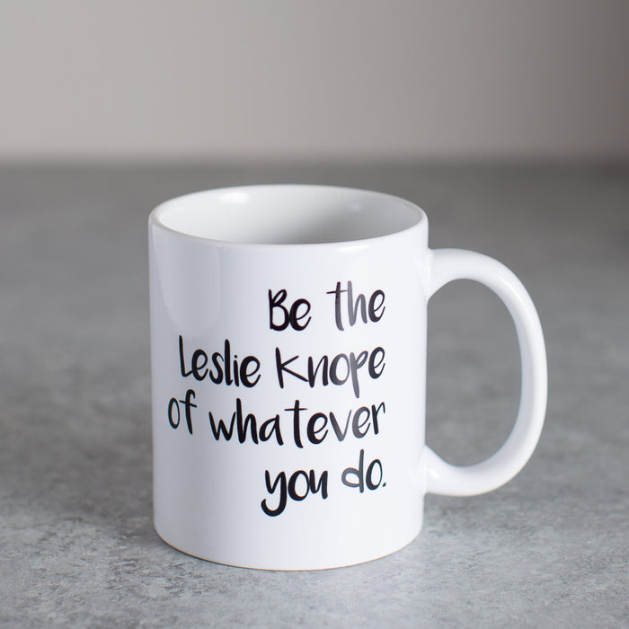 Be the Leslie Knope of Whatever You Do | Coffee Mug