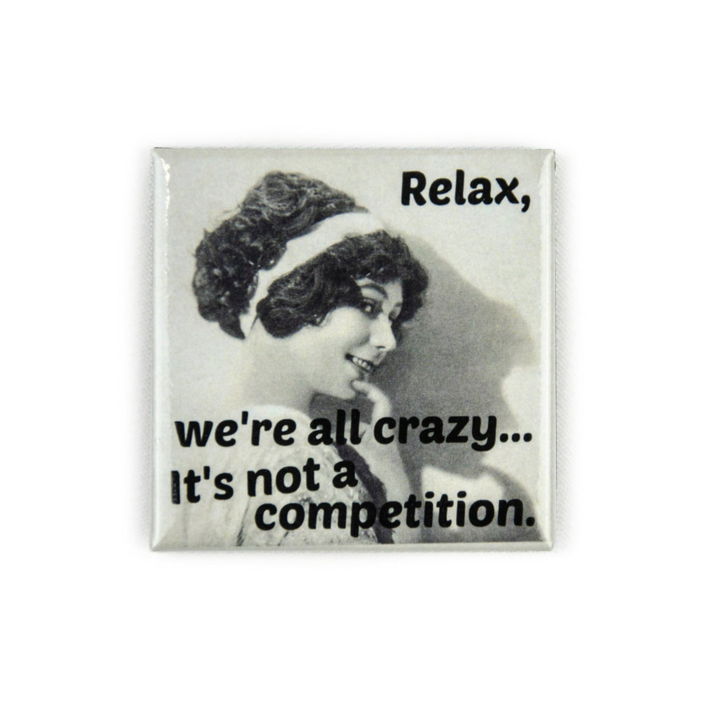 Relax We're All Crazy It's Not A Competition - Magnet