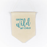 Grow Wild My Child 11x15 Canvas Banner